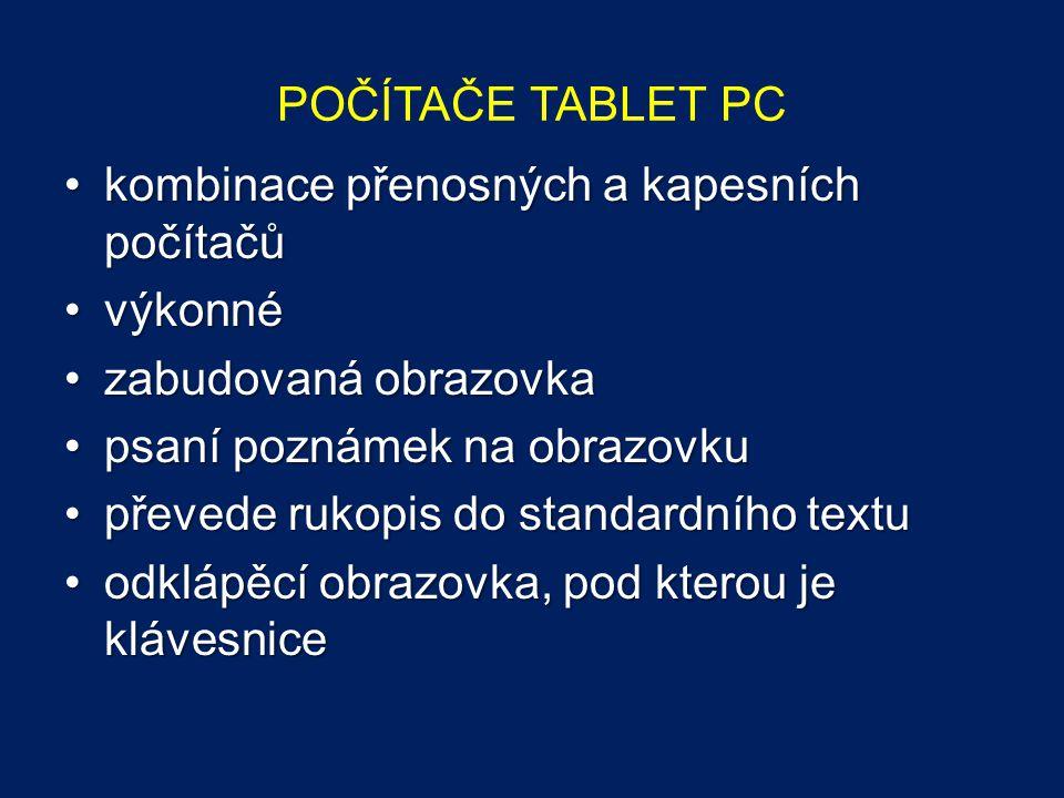 POČÍTAČE TABLET PC kombinace přenosných a kapesních počítačůkombinace přenosných a kapesních počítačů výkonnévýkonné zabudovaná obrazovkazabudovaná obrazovka psaní poznámek na obrazovkupsaní poznámek na obrazovku převede rukopis do standardního textupřevede rukopis do standardního textu odklápěcí obrazovka, pod kterou je klávesniceodklápěcí obrazovka, pod kterou je klávesnice