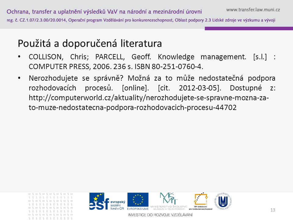 Použitá a doporučená literatura COLLISON, Chris; PARCELL, Geoff. Knowledge management. [s.l.] : COMPUTER PRESS, 2006. 236 s. ISBN 80-251-0760-4. Neroz