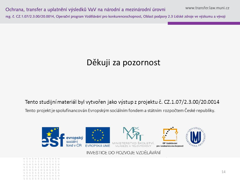 14 Děkuji za pozornost Tento studijní materiál byl vytvořen jako výstup z projektu č. CZ.1.07/2.3.00/20.0014 Tento projekt je spolufinancován Evropský