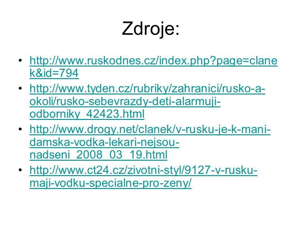 Zdroje: http://www.ruskodnes.cz/index.php page=clane k&id=794http://www.ruskodnes.cz/index.php page=clane k&id=794 http://www.tyden.cz/rubriky/zahranici/rusko-a- okoli/rusko-sebevrazdy-deti-alarmuji- odborniky_42423.htmlhttp://www.tyden.cz/rubriky/zahranici/rusko-a- okoli/rusko-sebevrazdy-deti-alarmuji- odborniky_42423.html http://www.drogy.net/clanek/v-rusku-je-k-mani- damska-vodka-lekari-nejsou- nadseni_2008_03_19.htmlhttp://www.drogy.net/clanek/v-rusku-je-k-mani- damska-vodka-lekari-nejsou- nadseni_2008_03_19.html http://www.ct24.cz/zivotni-styl/9127-v-rusku- maji-vodku-specialne-pro-zeny/http://www.ct24.cz/zivotni-styl/9127-v-rusku- maji-vodku-specialne-pro-zeny/