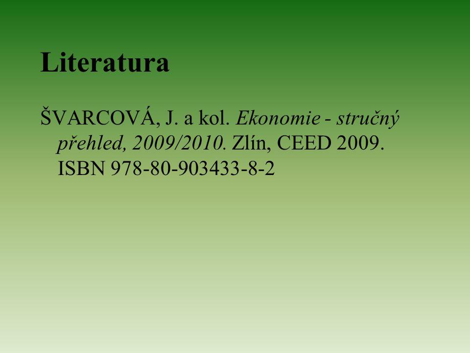 Literatura ŠVARCOVÁ, J. a kol. Ekonomie - stručný přehled, 2009/2010.