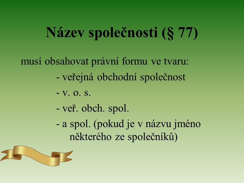 Název společnosti (§ 77) musí obsahovat právní formu ve tvaru: - veřejná obchodní společnost - v.