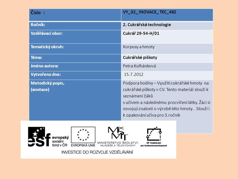 Číslo : VY_32_ INOVACE_ TEC_482 Ročník:2. Cukrářská technologie Vzdělávací obor: Cukrář 29-54-H/01 Tematický okruh:Korpusy a hmoty Téma:Cukrářské pišk