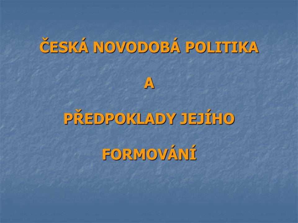 ČESKÁ NOVODOBÁ POLITIKA A PŘEDPOKLADY JEJÍHO FORMOVÁNÍ
