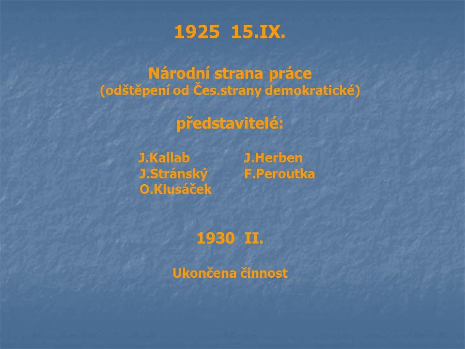 1925 15.IX. Národní strana práce (odštěpení od Čes.strany demokratické) představitelé: J.Kallab J.Herben J.Stránský F.Peroutka O.Klusáček 1930 II. Uko
