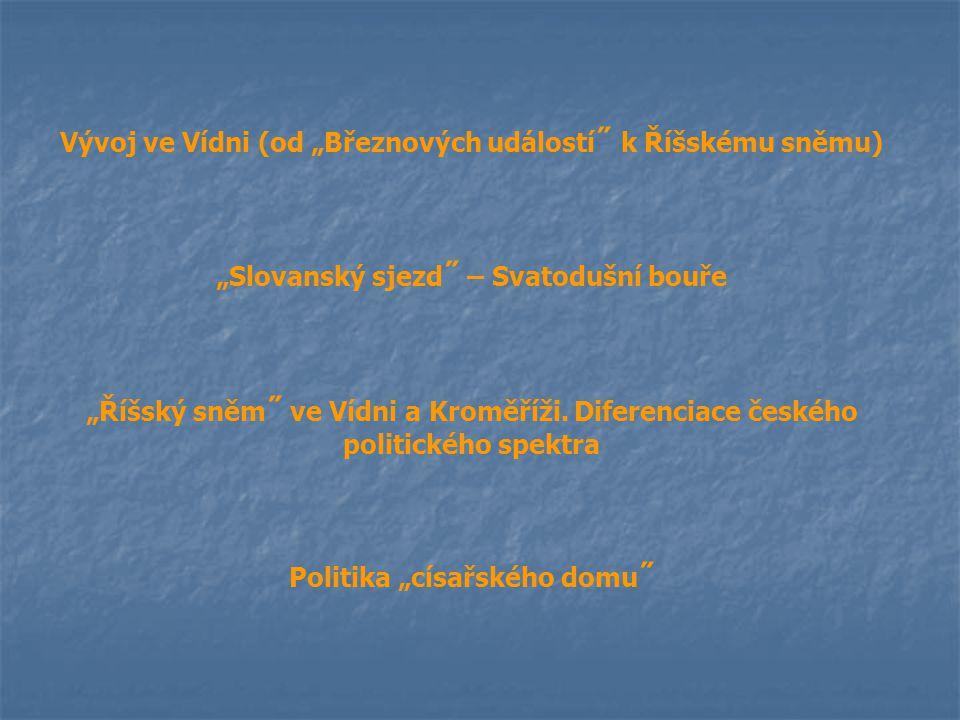 """Vývoj ve Vídni (od """"Březnových událostí ˝ k Říšskému sněmu) """"Slovanský sjezd ˝ – Svatodušní bouře """"Říšský sněm ˝ ve Vídni a Kroměříži. Diferenciace če"""