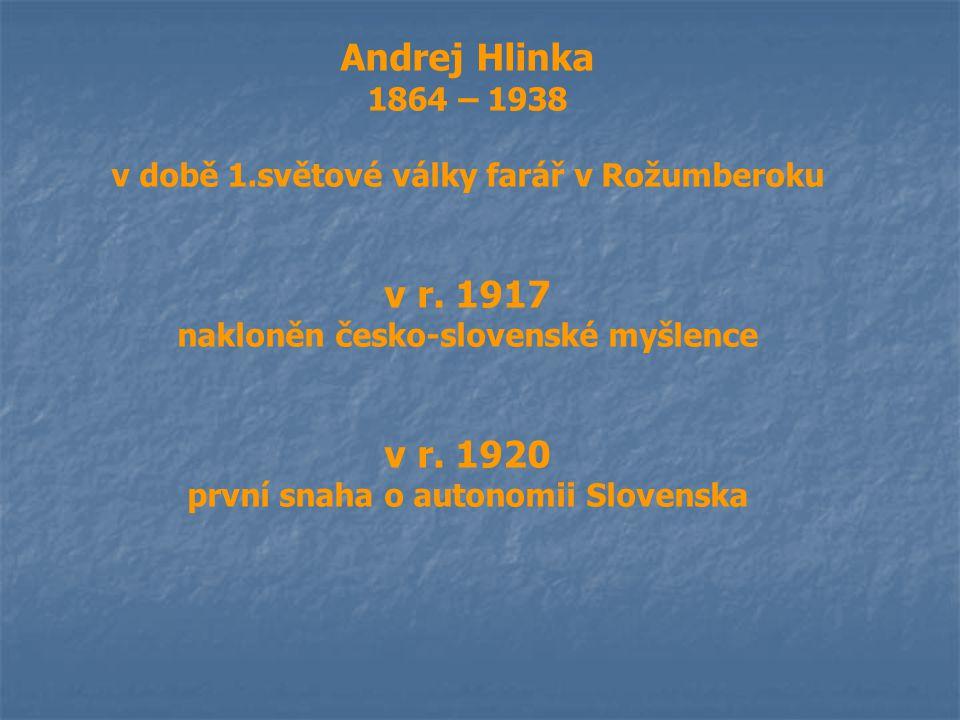 Andrej Hlinka 1864 – 1938 v době 1.světové války farář v Rožumberoku v r. 1917 nakloněn česko-slovenské myšlence v r. 1920 první snaha o autonomii Slo