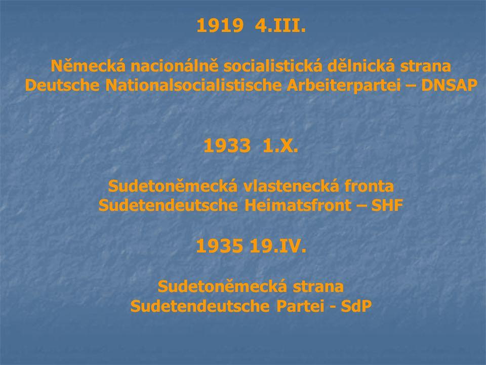 1919 4.III. Německá nacionálně socialistická dělnická strana Deutsche Nationalsocialistische Arbeiterpartei – DNSAP 1933 1.X. Sudetoněmecká vlasteneck