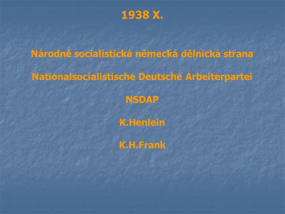 1938 X. Národně socialistická německá dělnická strana Nationalsocialistische Deutsche Arbeiterpartei NSDAP K.Henlein K.H.Frank