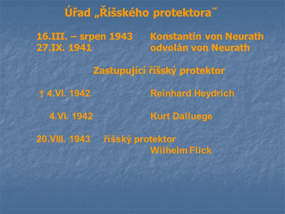 """Úřad """"Říšského protektora˝ 16.III. – srpen 1943 Konstantin von Neurath 27.IX. 1941odvolán von Neurath Zastupující říšský protektor † 4.VI. 1942Reinhar"""