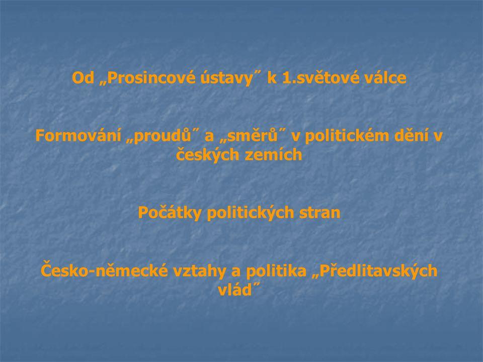 """Od """"Prosincové ústavy˝ k 1.světové válce Formování """"proudů˝ a """"směrů˝ v politickém dění v českých zemích Počátky politických stran Česko-německé vztah"""