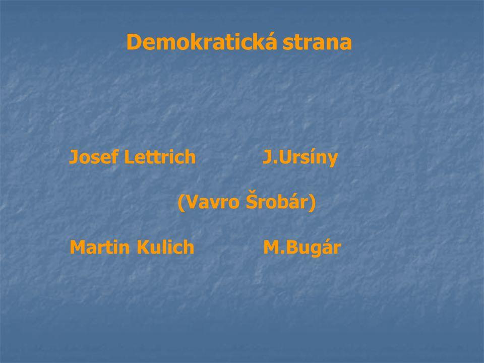 Demokratická strana Josef Lettrich J.Ursíny (Vavro Šrobár) Martin KulichM.Bugár