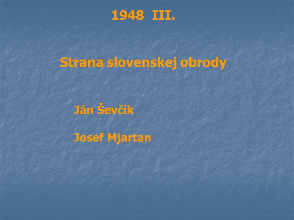 1948 III. Strana slovenskej obrody Ján Ševčík Josef Mjartan