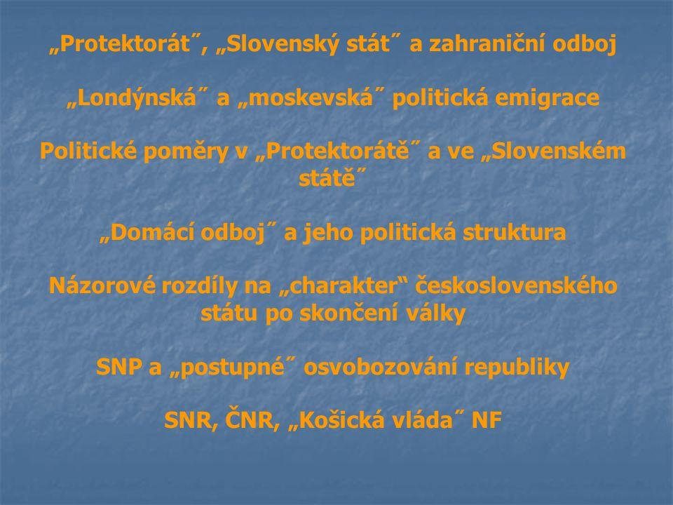 """""""Protektorát˝, """"Slovenský stát˝ a zahraniční odboj """"Londýnská˝ a """"moskevská˝ politická emigrace Politické poměry v """"Protektorátě˝ a ve """"Slovenském stá"""