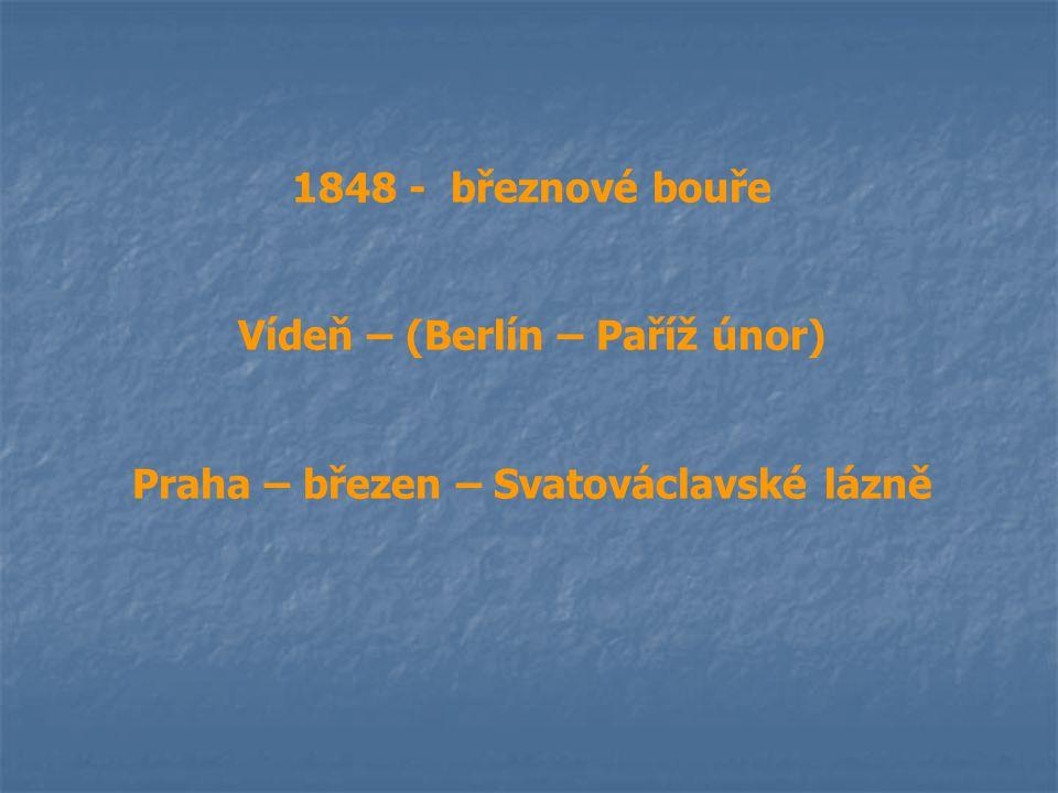 1848 - březnové bouře Vídeň – (Berlín – Paříž únor) Praha – březen – Svatováclavské lázně