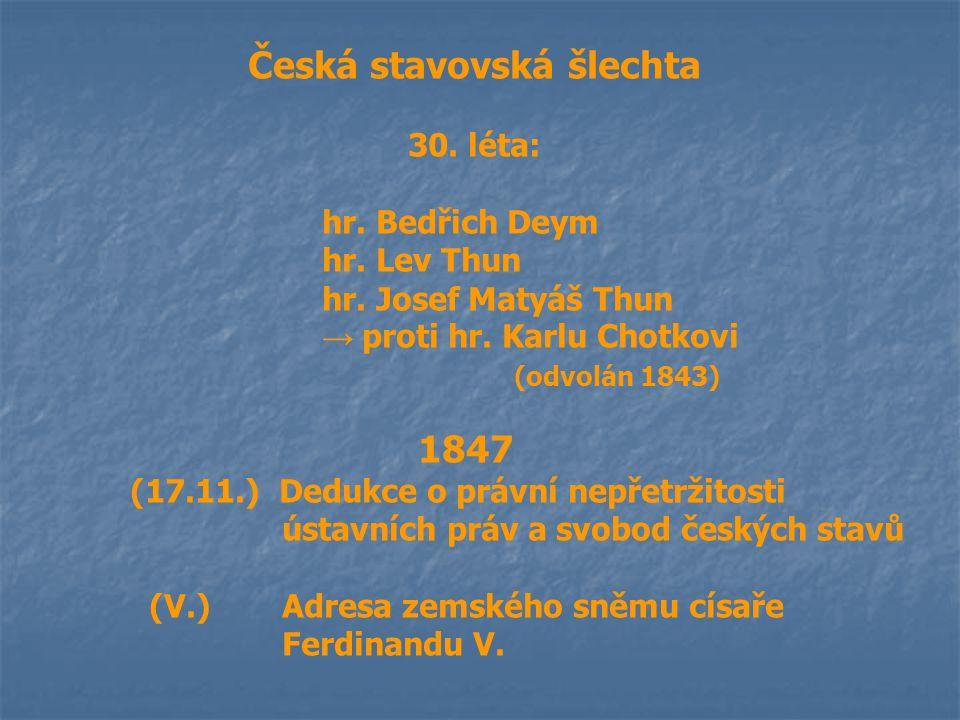 Česká stavovská šlechta 30. léta: hr. Bedřich Deym hr. Lev Thun hr. Josef Matyáš Thun → proti hr. Karlu Chotkovi (odvolán 1843) 1847 (17.11.) Dedukce