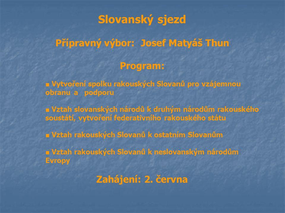 Slovanský sjezd Přípravný výbor:Josef Matyáš Thun Program: ■ Vytvoření spolku rakouských Slovanů pro vzájemnou obranu a podporu ■ Vztah slovanských ná