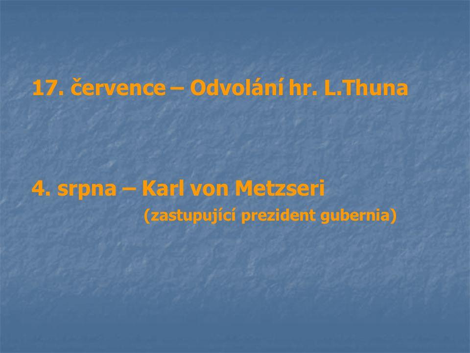 17. července – Odvolání hr. L.Thuna 4. srpna – Karl von Metzseri (zastupující prezident gubernia)