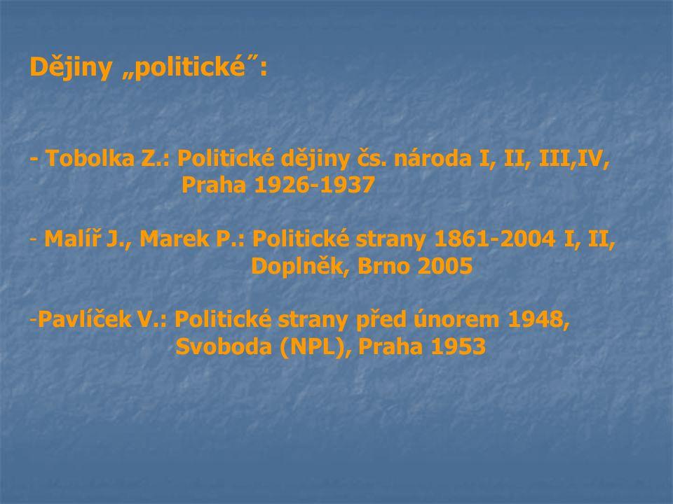 """Dějiny """"politické˝: - Tobolka Z.: Politické dějiny čs. národa I, II, III,IV, Praha 1926-1937 - Malíř J., Marek P.: Politické strany 1861-2004 I, II, D"""