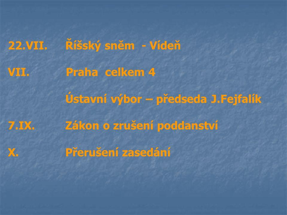 22.VII.Říšský sněm - Vídeň VII. Praha celkem 4 Ústavní výbor – předseda J.Fejfalík 7.IX.Zákon o zrušení poddanství X.Přerušení zasedání