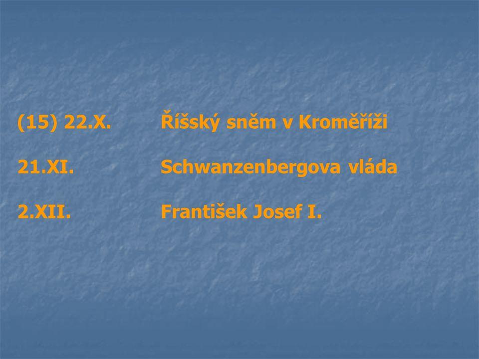 (15) 22.X.Říšský sněm v Kroměříži 21.XI.Schwanzenbergova vláda 2.XII.František Josef I.