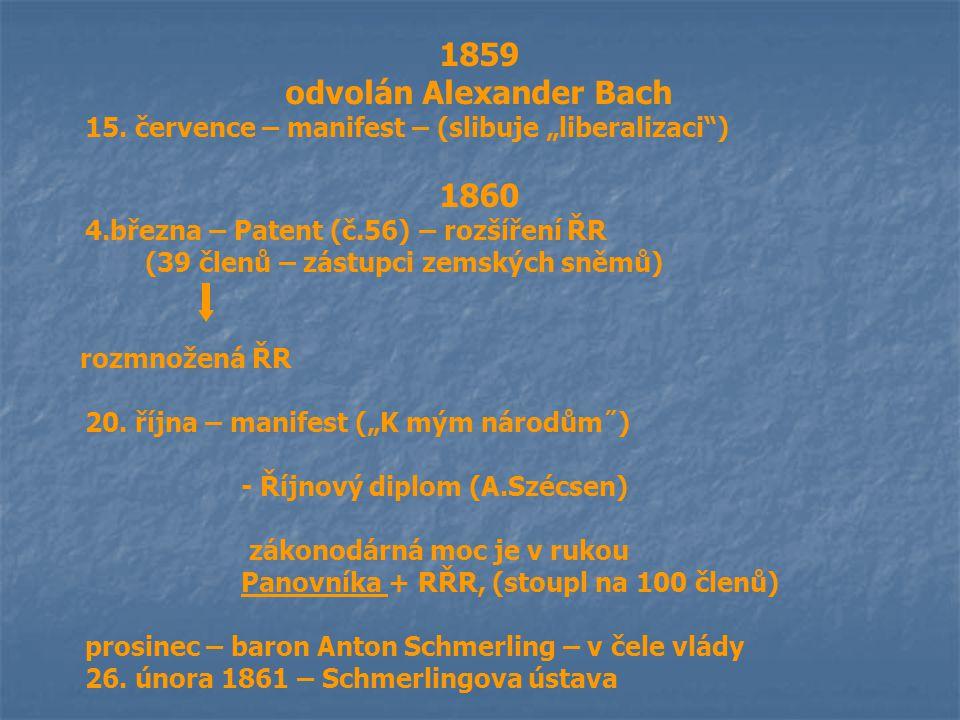 """1859 odvolán Alexander Bach 15. července – manifest – (slibuje """"liberalizaci"""") 1860 4.března – Patent (č.56) – rozšíření ŘR (39 členů – zástupci zemsk"""