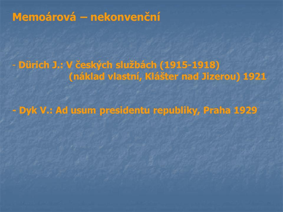 Memoárová – nekonvenční - Dürich J.: V českých službách (1915-1918) (náklad vlastní, Klášter nad Jizerou) 1921 - Dyk V.: Ad usum presidentu republiky,