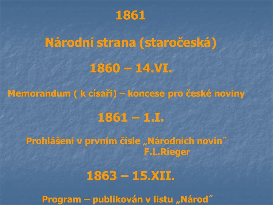 """1861 Národní strana (staročeská) 1860 – 14.VI. Memorandum ( k císaři) – koncese pro české noviny 1861 – 1.I. Prohlášení v prvním čísle """"Národních novi"""