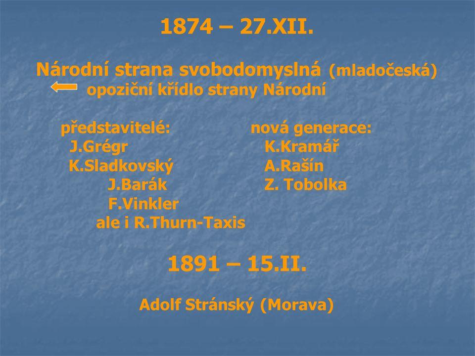 1874 – 27.XII. Národní strana svobodomyslná (mladočeská) opoziční křídlo strany Národní představitelé:nová generace: J.Grégr K.Kramář K.Sladkovský A.R