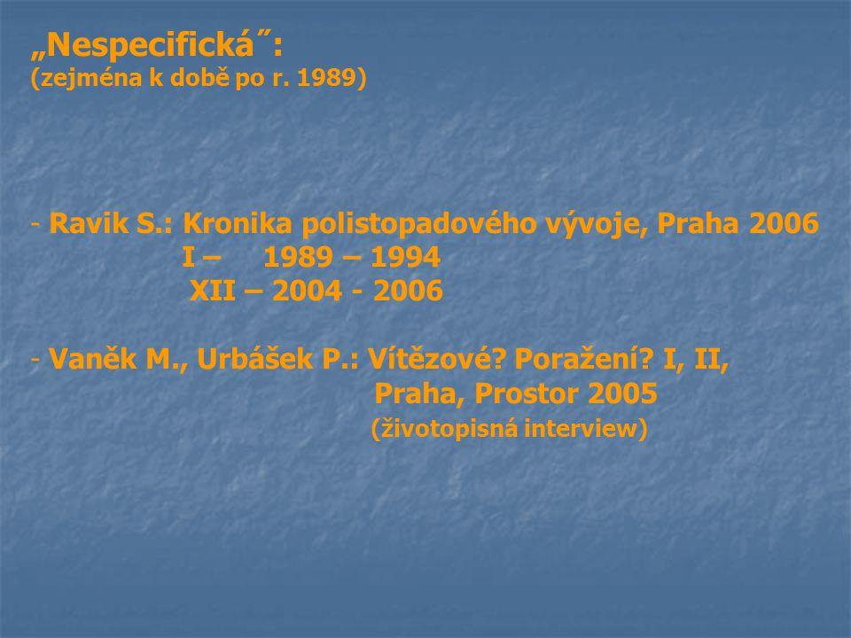 """""""Nespecifická˝: (zejména k době po r. 1989) - Ravik S.: Kronika polistopadového vývoje, Praha 2006 I – 1989 – 1994 XII – 2004 - 2006 - Vaněk M., Urbáš"""