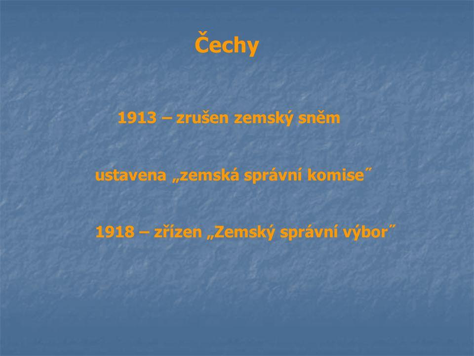 """Čechy 1913 – zrušen zemský sněm ustavena """"zemská správní komise˝ 1918 – zřízen """"Zemský správní výbor˝"""