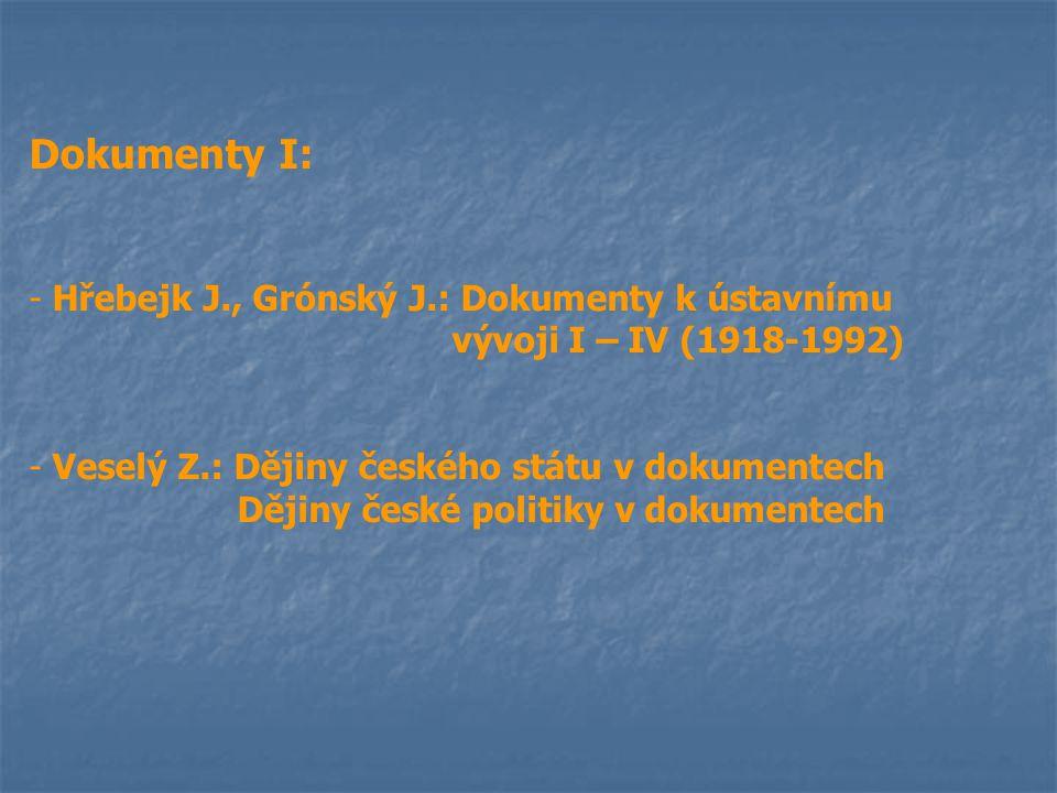 Dokumenty I: - Hřebejk J., Grónský J.: Dokumenty k ústavnímu vývoji I – IV (1918-1992) - Veselý Z.: Dějiny českého státu v dokumentech Dějiny české po