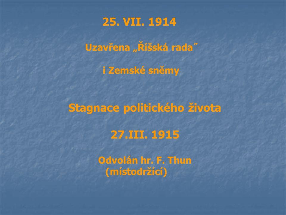 """25. VII. 1914 Uzavřena """"Říšská rada˝ i Zemské sněmy Stagnace politického života 27.III. 1915 Odvolán hr. F. Thun (místodržící)"""