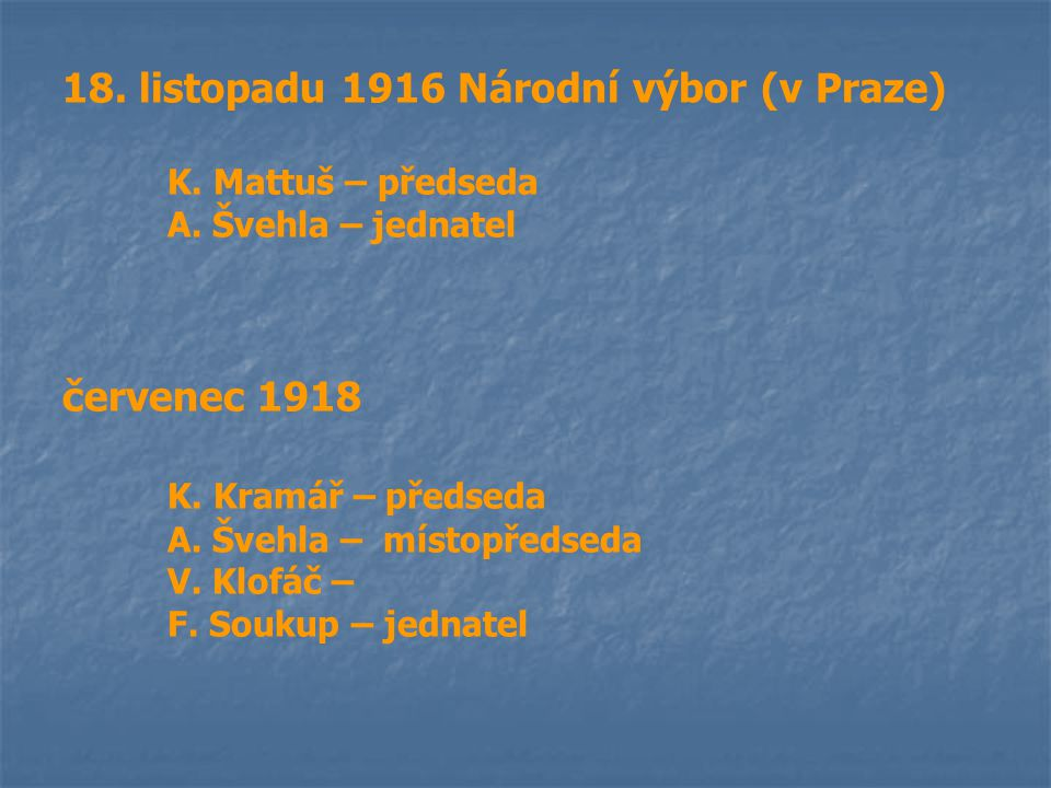 18. listopadu 1916 Národní výbor (v Praze) K. Mattuš – předseda A. Švehla – jednatel červenec 1918 K. Kramář – předseda A. Švehla – místopředseda V. K