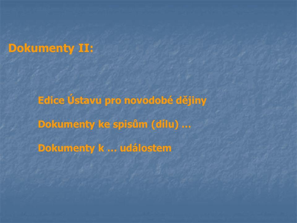 Dokumenty II: Edice Ústavu pro novodobé dějiny Dokumenty ke spisům (dílu) … Dokumenty k … událostem