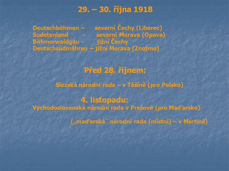 29. – 30. října 1918 Deutschböhmen – severní Čechy (Liberec) Sudetenland - severní Morava (Opava) Böhmerwaldgau - jižní Čechy Deutschsüdmähren – jižní