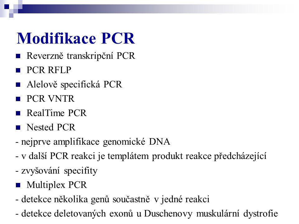 Modifikace PCR Reverzně transkripční PCR PCR RFLP Alelově specifická PCR PCR VNTR RealTime PCR Nested PCR - nejprve amplifikace genomické DNA - v dalš