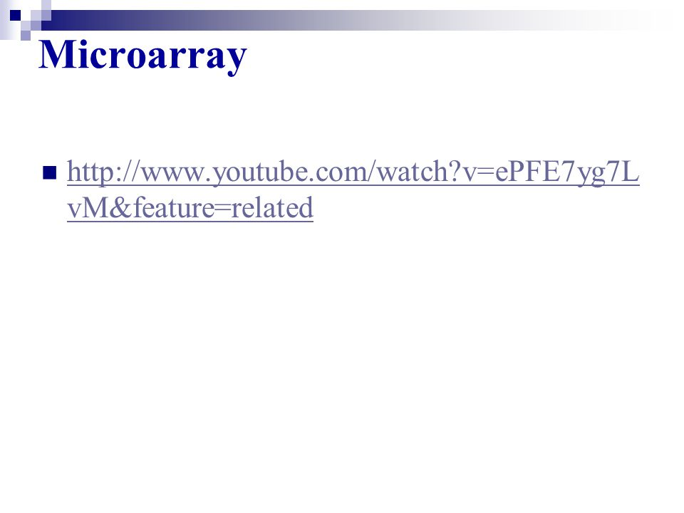 http://www.youtube.com/watch?v=ePFE7yg7L vM&feature=related http://www.youtube.com/watch?v=ePFE7yg7L vM&feature=related Microarray