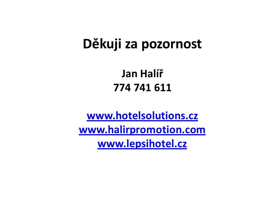 Děkuji za pozornost Jan Halíř 774 741 611 www.hotelsolutions.cz www.halirpromotion.com www.lepsihotel.cz