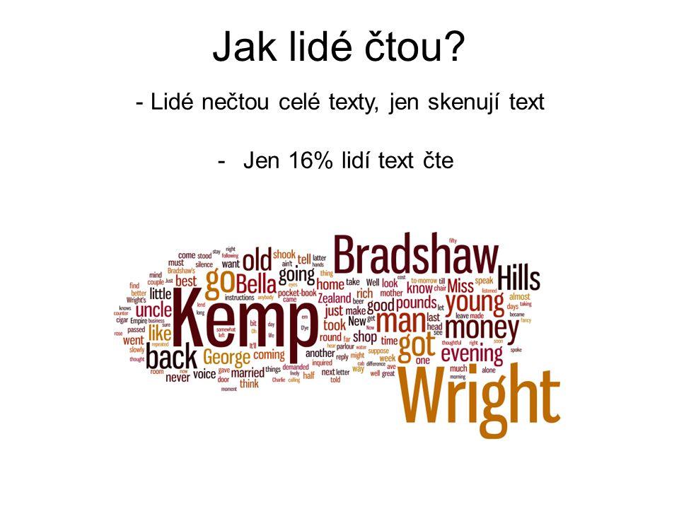 Jak lidé čtou? - Lidé nečtou celé texty, jen skenují text -Jen 16% lidí text čte