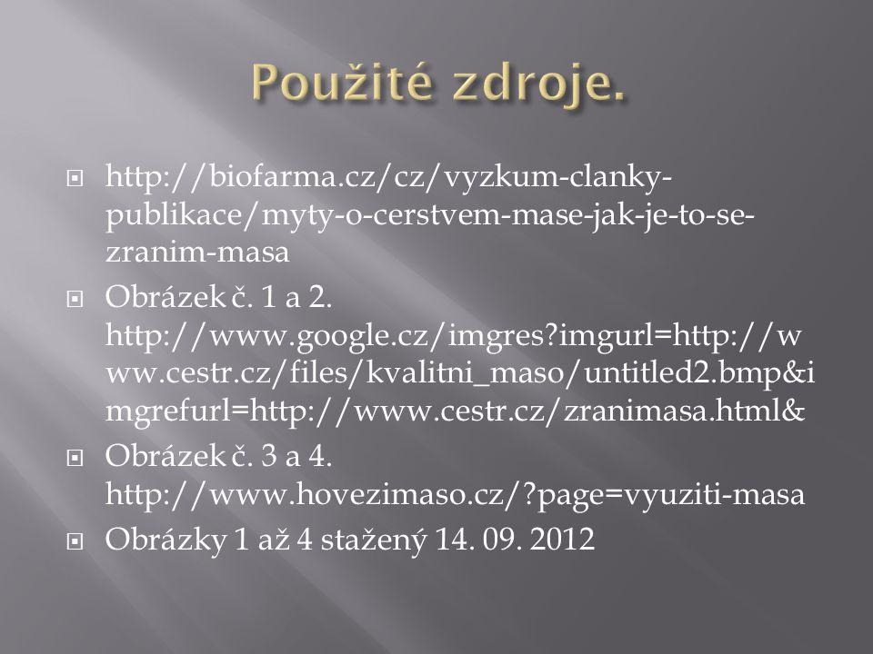  http://biofarma.cz/cz/vyzkum-clanky- publikace/myty-o-cerstvem-mase-jak-je-to-se- zranim-masa  Obrázek č. 1 a 2. http://www.google.cz/imgres?imgurl