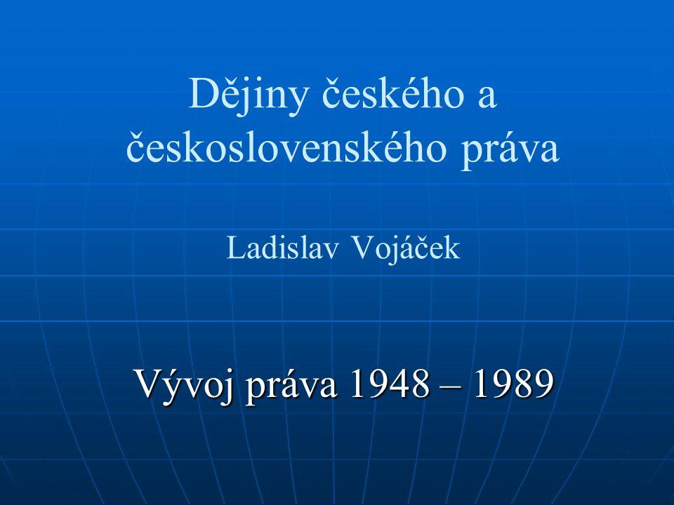 Dějiny českého a československého práva Ladislav Vojáček Vývoj práva 1948 – 1989