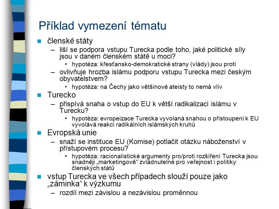 Příklad vymezení tématu členské státy –liší se podpora vstupu Turecka podle toho, jaké politické síly jsou v daném členském státě u moci? hypotéza: kř