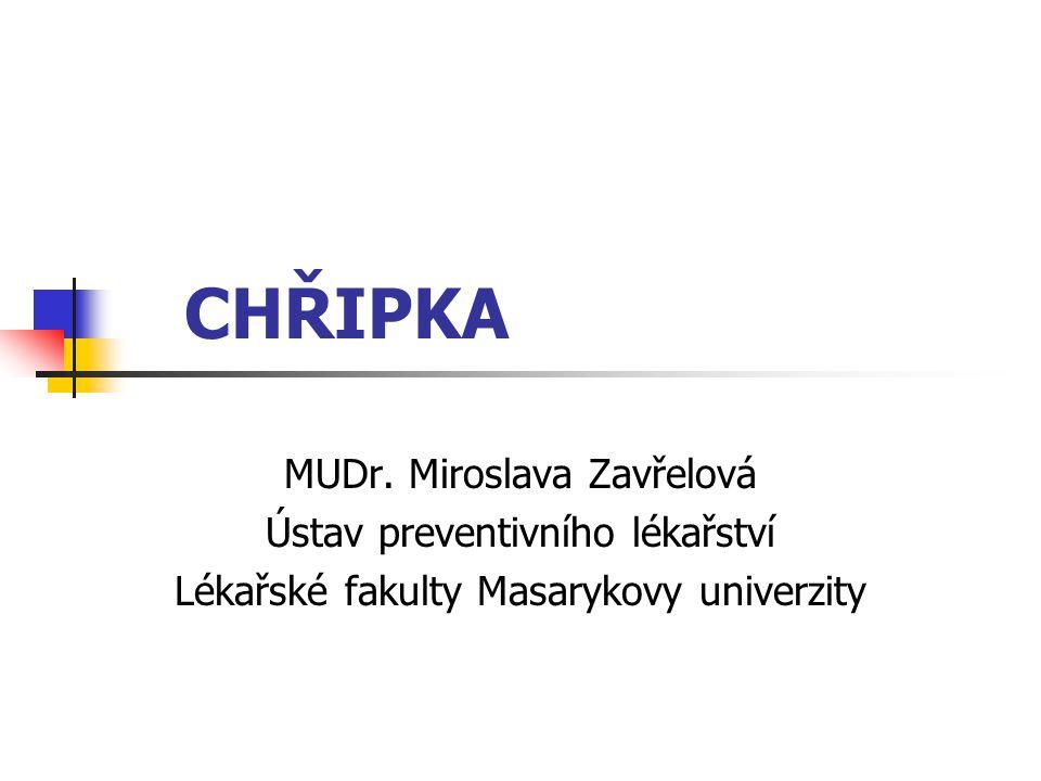 CHŘIPKA MUDr. Miroslava Zavřelová Ústav preventivního lékařství Lékařské fakulty Masarykovy univerzity