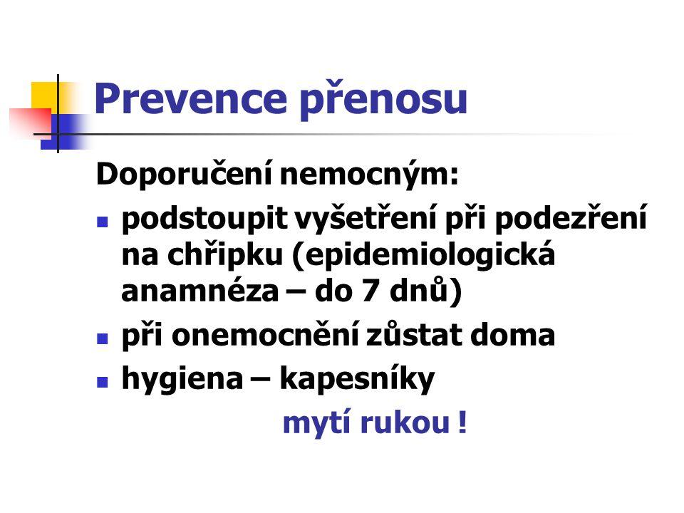 Prevence přenosu Doporučení nemocným: podstoupit vyšetření při podezření na chřipku (epidemiologická anamnéza – do 7 dnů) při onemocnění zůstat doma h
