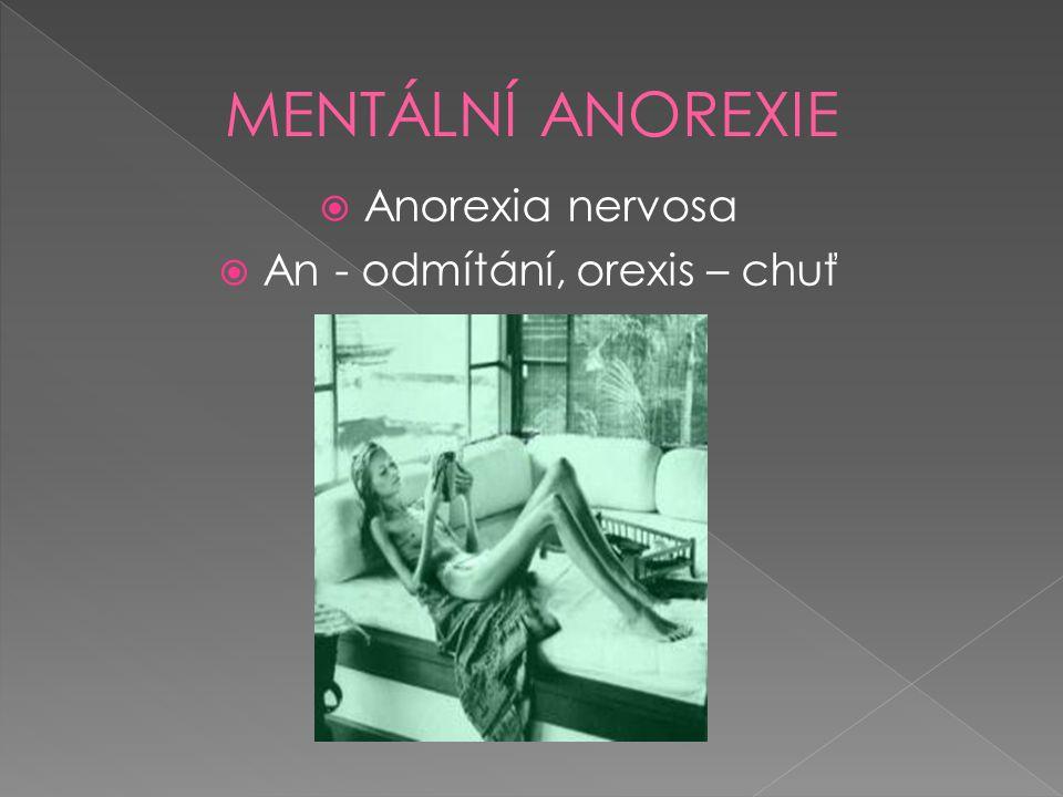  Anorexia nervosa  An - odmítání, orexis – chuť
