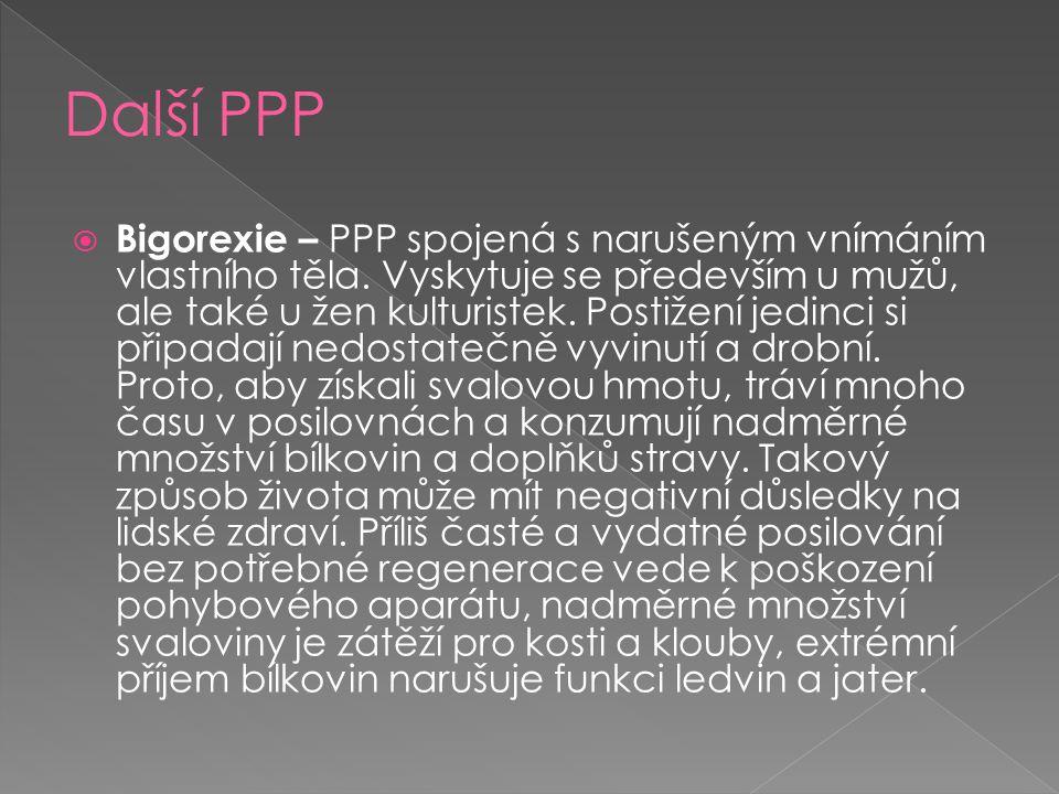  Bigorexie – PPP spojená s narušeným vnímáním vlastního těla. Vyskytuje se především u mužů, ale také u žen kulturistek. Postižení jedinci si připada