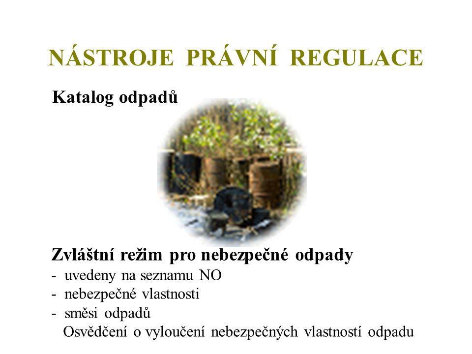 NÁSTROJE PRÁVNÍ REGULACE Katalog odpadů Zvláštní režim pro nebezpečné odpady - uvedeny na seznamu NO - nebezpečné vlastnosti - směsi odpadů Osvědčení o vyloučení nebezpečných vlastností odpadu