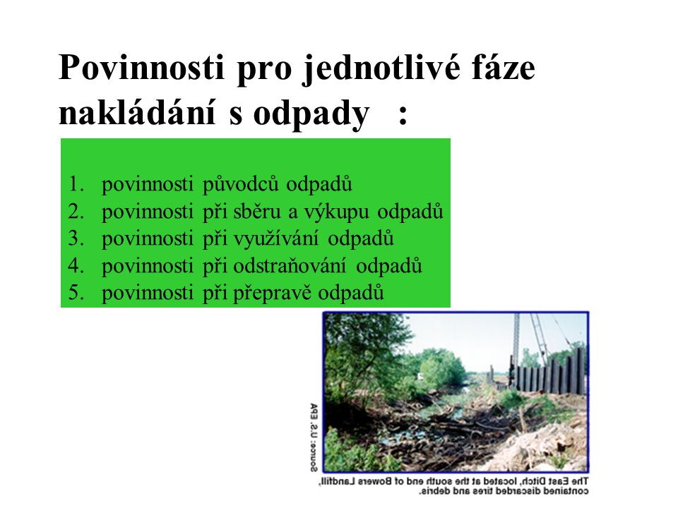 Povinnosti pro jednotlivé fáze nakládání s odpady: 1.povinnosti původců odpadů 2.povinnosti při sběru a výkupu odpadů 3.povinnosti při využívání odpadů 4.povinnosti při odstraňování odpadů 5.povinnosti při přepravě odpadů