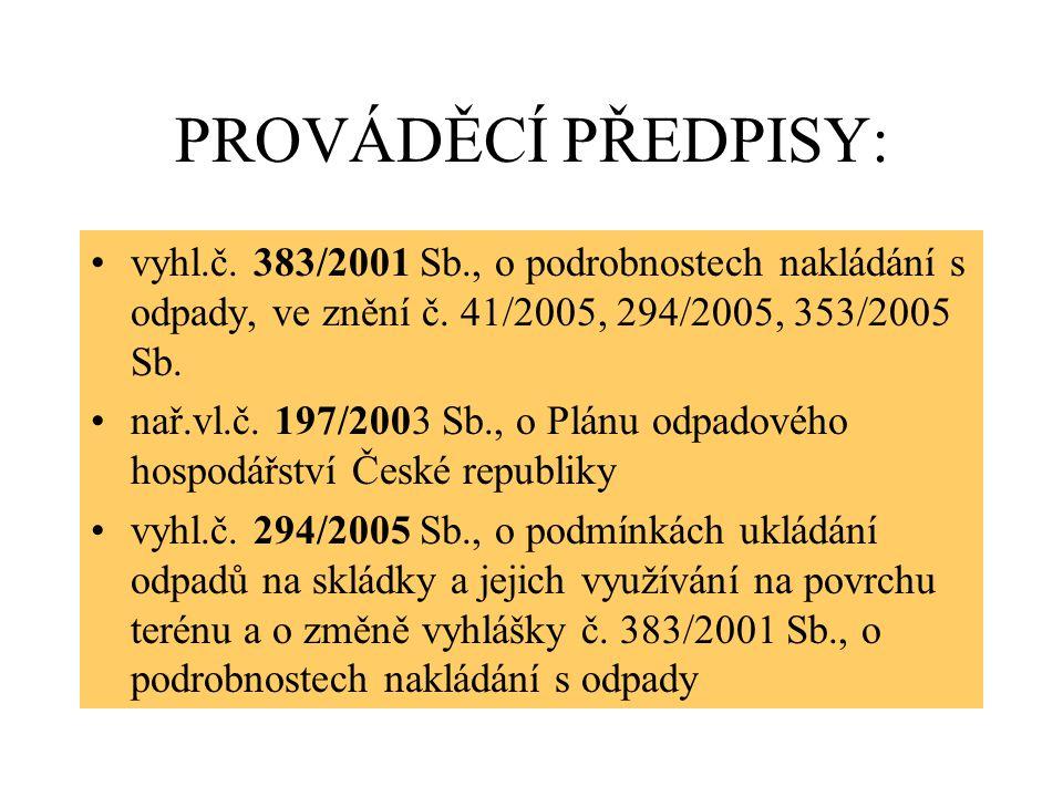 PROVÁDĚCÍ PŘEDPISY: vyhl.č. 383/2001 Sb., o podrobnostech nakládání s odpady, ve znění č. 41/2005, 294/2005, 353/2005 Sb. nař.vl.č. 197/2003 Sb., o Pl